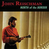 North Of The Border by John Reischman