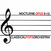 Nocturne Opus 9 #2 by Classical Pops Orchestra