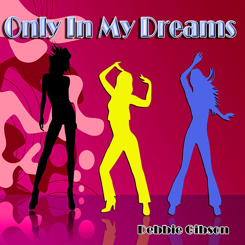 Only in My Dreams by Debbie Gibson