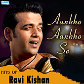 Aankho Aankho Se - Hits of Ravi Kishan by Various Artists