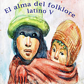 El Alma del Folklore Latino V by Various Artists