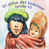 El Alma del Folklore Latino VI by Various Artists