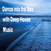 Dance Into the Sea With Deep House Music by Various Artists
