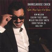 Got My Eyes On You by Barrelhouse Chuck