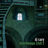 Downtempo Chill 2 by DJ Cary