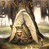 From Nothing To Nowhere by Pinback