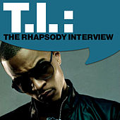 T.I.: The Rhapsody Interview by T.I.