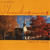 Thanksgiving - A Classic Thanksgiving: Songs of Praise by Various Artists