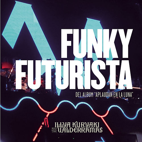 Funky Futurista by Illya Kuryaki and the Valderramas
