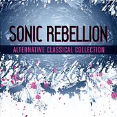 Sonic Rebellion - Alternative Classical Collection by Various Artists