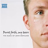 Burst Forth, My Tears: The Music of John Dowland by Various Artists