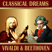 L. Beethoven: Violin Concerto - A. Vivaldi: Concerto for Violin and Stringorchestra: Classical Dreams. Vivaldi & Beethoven by Various Artists