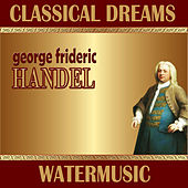 George Friederic Handel: Classical Dreams. Watermusic by The Royal Danish Symphony Orchestra