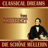 Franz Schubert: Classical Dreams. Die Schöne Müllerin by Various Artists