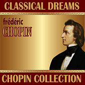Frédéric Chopin: Classical Dreams. Chopin Collection by Various Artists