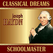 Joseph Haydn: Classical Dreams, Schoolmaster by Various Artists