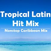 Tropical Latin Hit Mix (Nonstop Caribbean Mix) by Various Artists