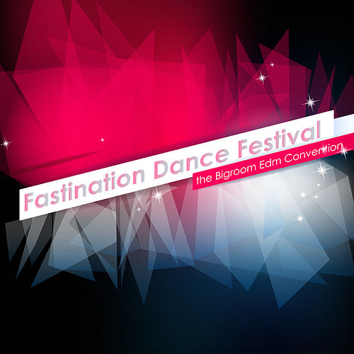 Fastination Dance Festival - The Bigroom EDM Convention by Various Artists