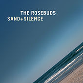 Sand + Silence by The Rosebuds