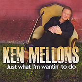 Just What I'm Wantin' to Do (Sweet) by Ken Mellons