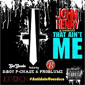 That Ain't Me (feat. P. Chase & Problumz) by John Henry