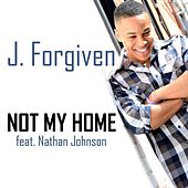 Not My Home (feat. Nathan Johnson) by J. Forgiven