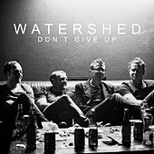 Don't Give Up by Watershed