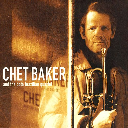 Chet Baker and the Boto Brasilian Quartet by Chet Baker