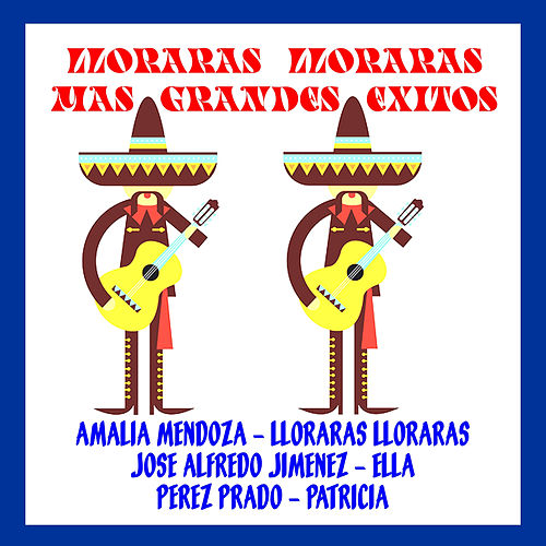 Lloraras Lloraras Mas Grandes Exitos by Various Artists