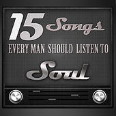 15 Songs Every Man Should Listen To: Soul by Various Artists