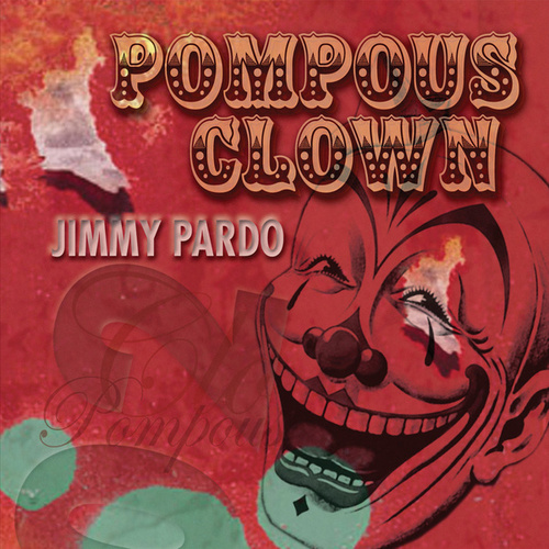 Pompous Clown by Jimmy Pardo