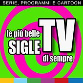 Le più belle sigle TV di sempre (Serie, programmi e cartoon) von Various Artists