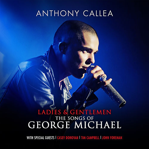 Ladies & Gentlemen the Songs of George Michael by Anthony Callea
