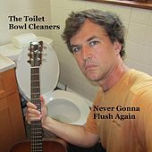 Never Gonna Flush Again by The Toilet Bowl Cleaners (1)