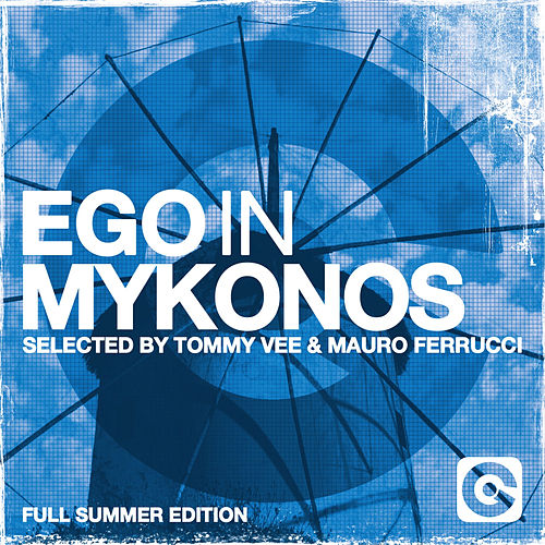 Ego in Mykonos Selected by Tommy Vee & Mauro Ferrucci (Full Summer Edition) by Various Artists