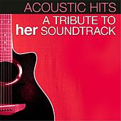 A Tribute to Her Soundtrack by Acoustic Hits