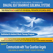 Communicate with Your Guardian Angels - Subliminal & Ambient Music Therapy by Binaural Beat Brainwave Subliminal Systems