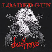 Loaded Gun by Dead Horse