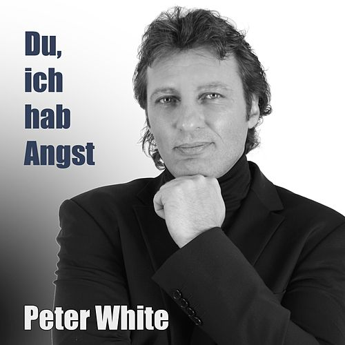 Du, ich hab Angst by Peter White
