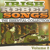 Irish Rebel Songs - The Essential Collection, Vol. 2 (Remastered Special Edition) by Various Artists