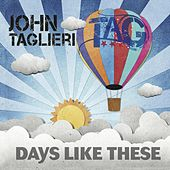 Days Like These by John Taglieri