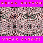 Urban Sprawl by Brian Sutton