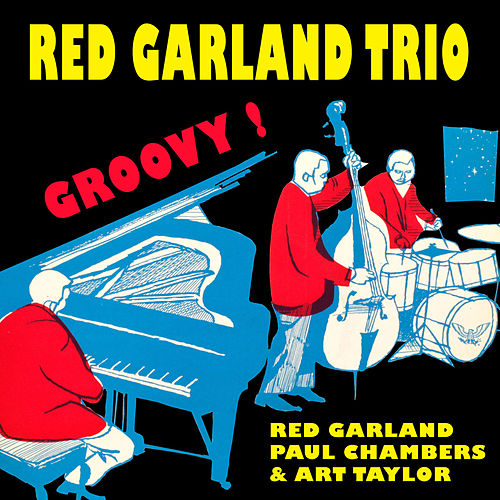The Red Garland Trio: Groovy (with Paul Chambers + Art Taylor) [Bonus Track Version] by Red Garland