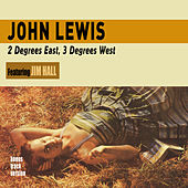 2 Degrees East, 3 Degrees West (feat. Jim Hall) [Bonus Track Version] by John Lewis