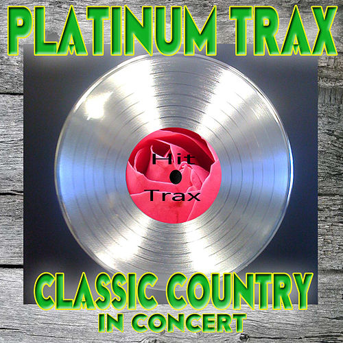 Platinum Trax Classic Country in Concert by Various Artists