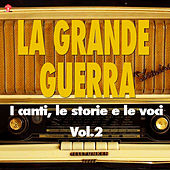 La Grande Guerra (i canti, le storie e le voci) Vol.2 by Various Artists