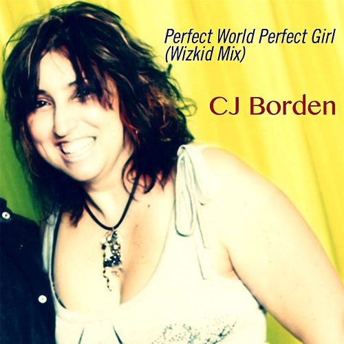 Perfect World Perfect Girl (Wizkid Mix) by Cj Borden