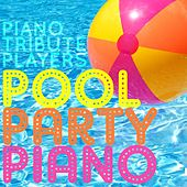 Pool Party Piano by Piano Tribute Players