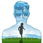 Healing the Inner Child - Guided Meditations by Brad Austen