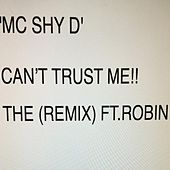 Can't Trust Me (Remix) [feat. Robin] by MC Shy D